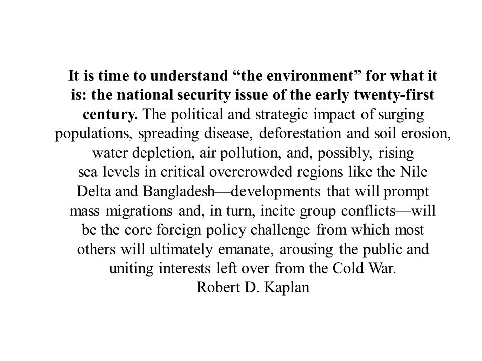 It is time to understand the environment for what it is: the national security issue of the early twenty-first century. The political and strategic im