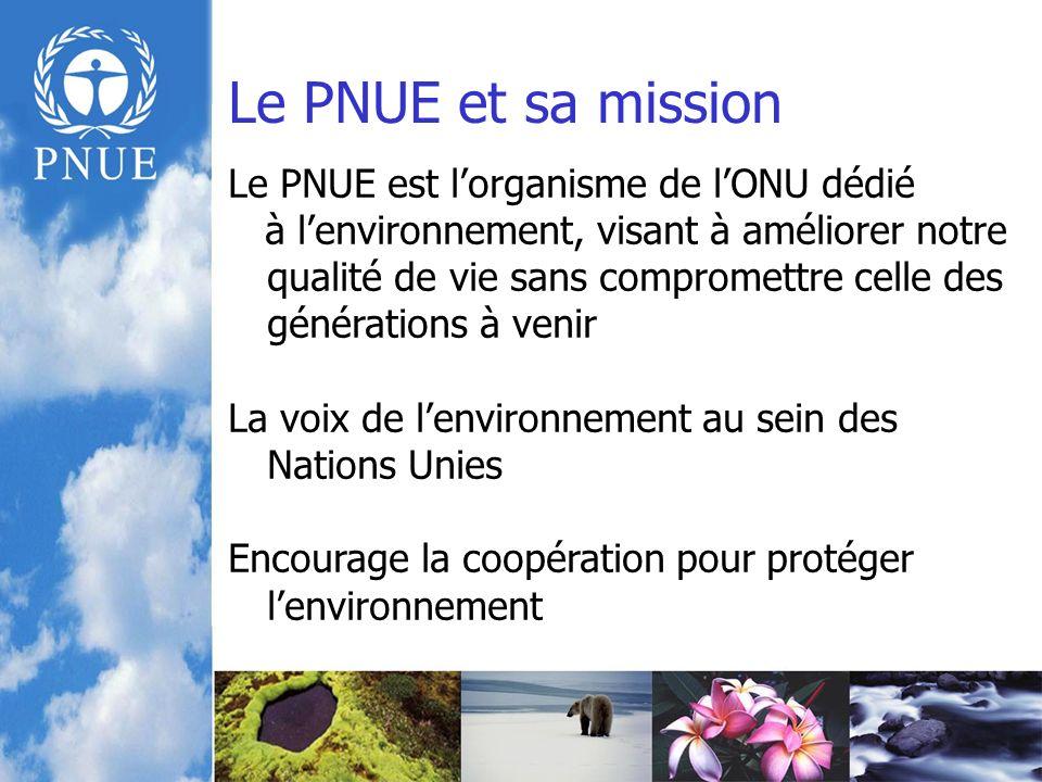 Le PNUE et sa mission Le PNUE est lorganisme de lONU dédié à lenvironnement, visant à améliorer notre qualité de vie sans compromettre celle des générations à venir La voix de lenvironnement au sein des Nations Unies Encourage la coopération pour protéger lenvironnement