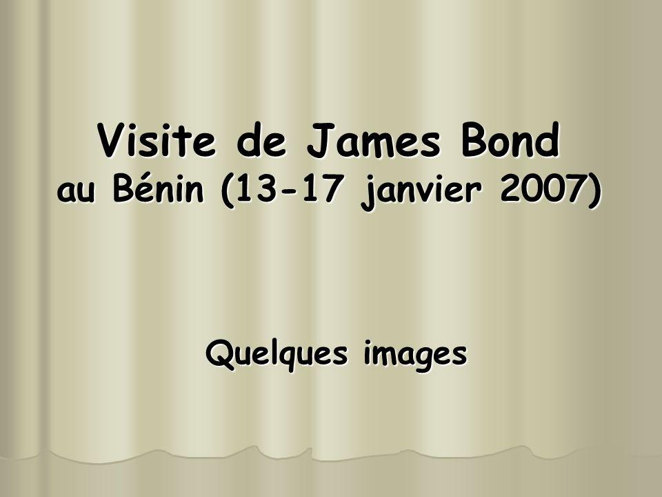 Visite de James Bond au Bénin (13-17 janvier 2007) Quelques images