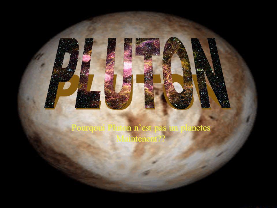Pourqoui Pluton nest pas un planetes Maintenent??