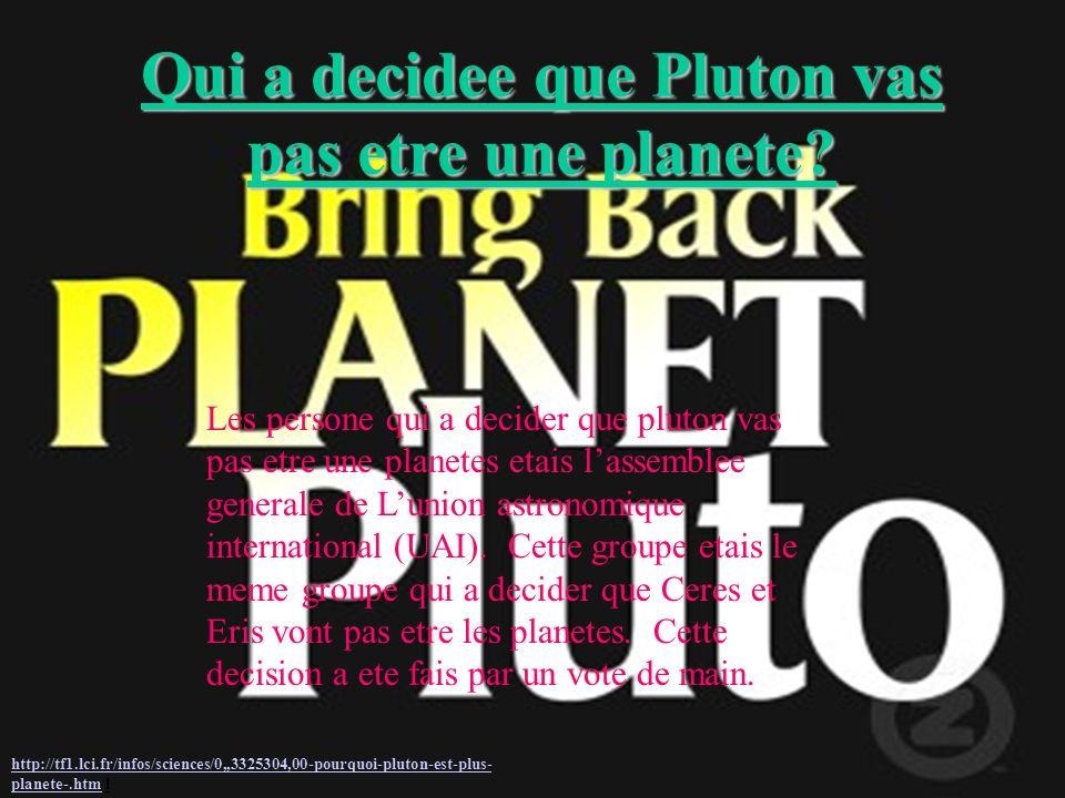Qui a decidee que Pluton vas pas etre une planete? Les persone qui a decider que pluton vas pas etre une planetes etais lassemblee generale de Lunion