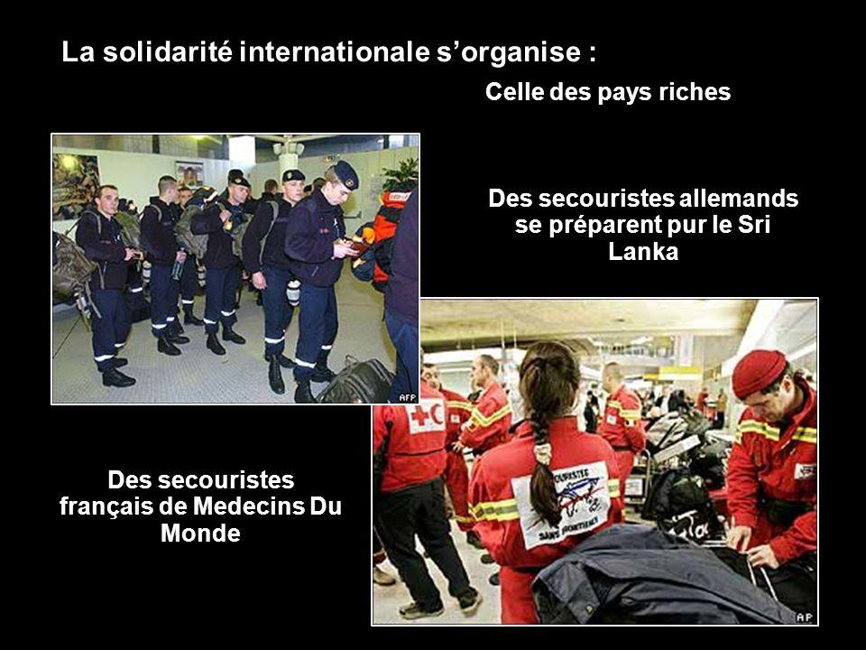 La solidarité internationale sorganise : Des secouristes français de Medecins Du Monde Des secouristes allemands se préparent pur le Sri Lanka Celle des pays riches