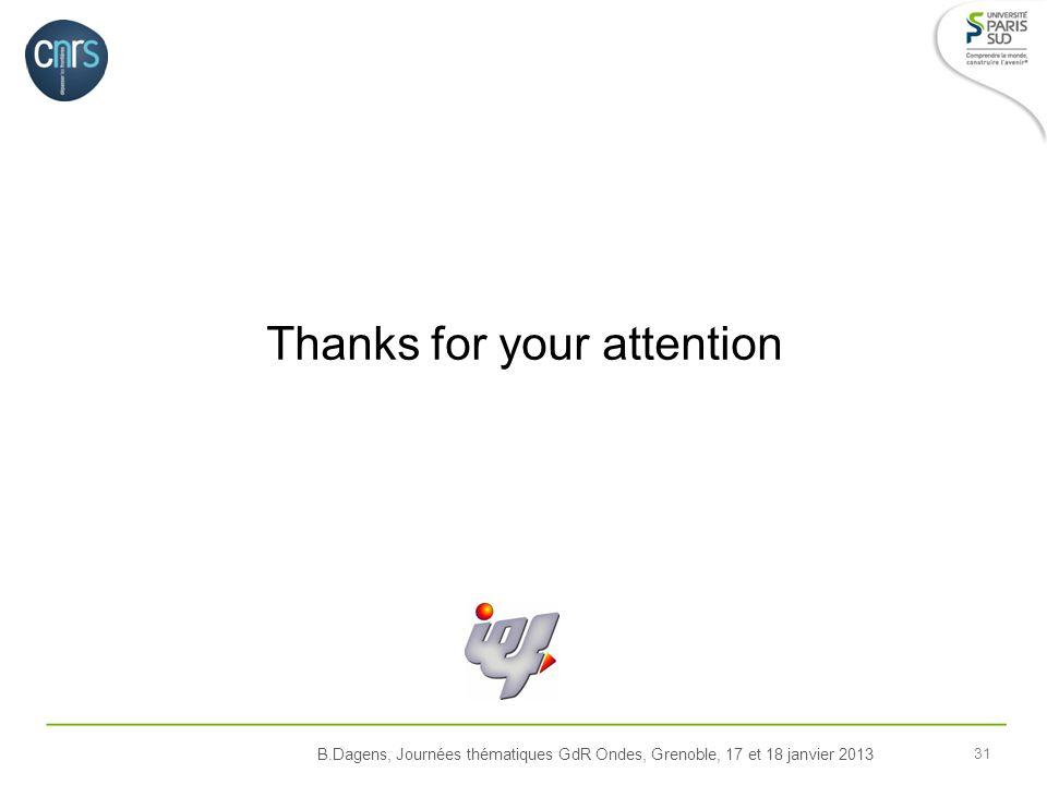B.Dagens, Journées thématiques GdR Ondes, Grenoble, 17 et 18 janvier 2013 31 Thanks for your attention