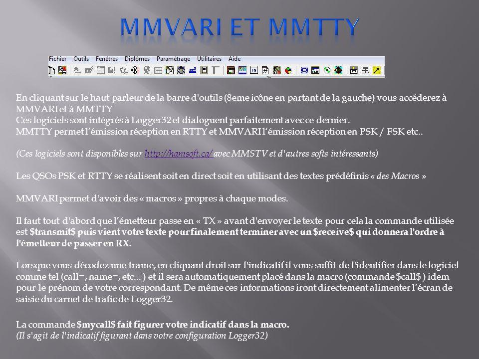 En cliquant sur le haut parleur de la barre d'outils (8eme icône en partant de la gauche) vous accéderez à MMVARI et à MMTTY Ces logiciels sont intégr