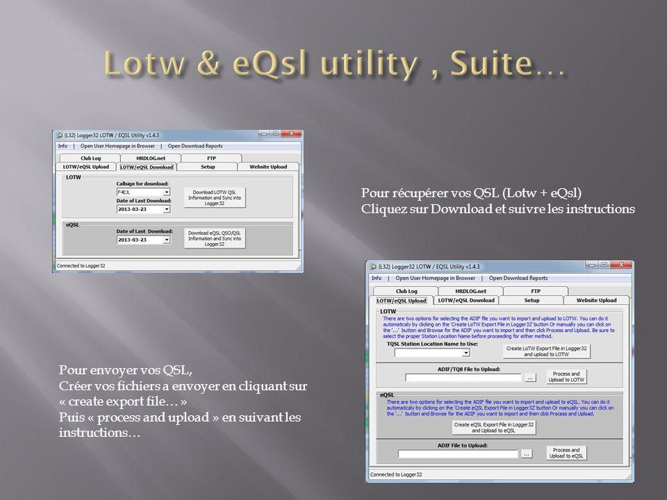 Pour récupérer vos QSL (Lotw + eQsl) Cliquez sur Download et suivre les instructions Pour envoyer vos QSL, Créer vos fichiers a envoyer en cliquant su