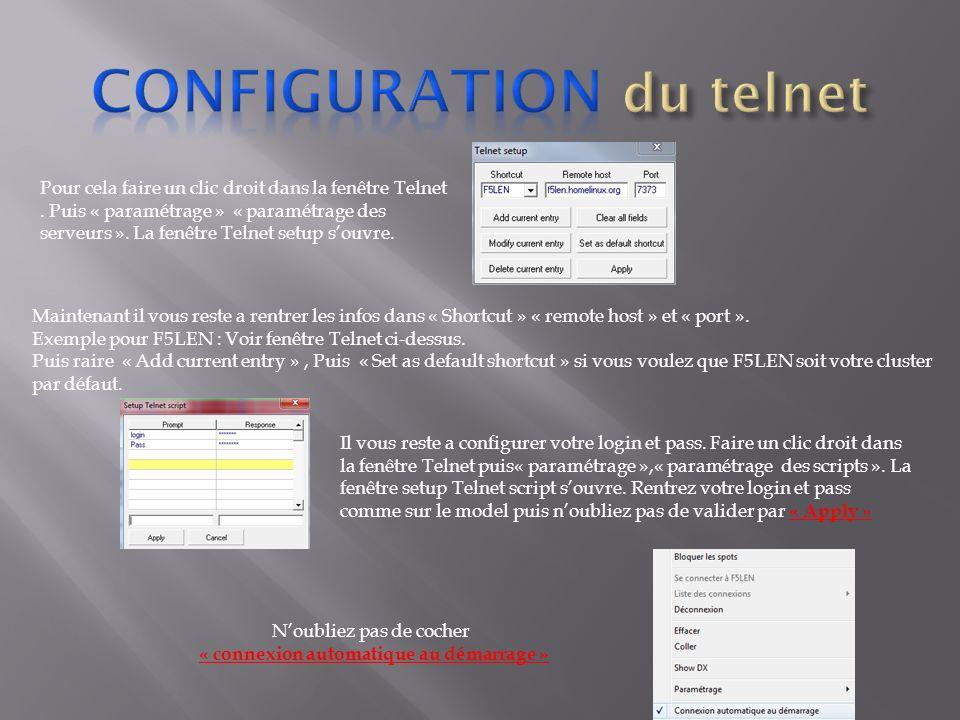 Pour cela faire un clic droit dans la fenêtre Telnet. Puis « paramétrage » « paramétrage des serveurs ». La fenêtre Telnet setup souvre. Maintenant il