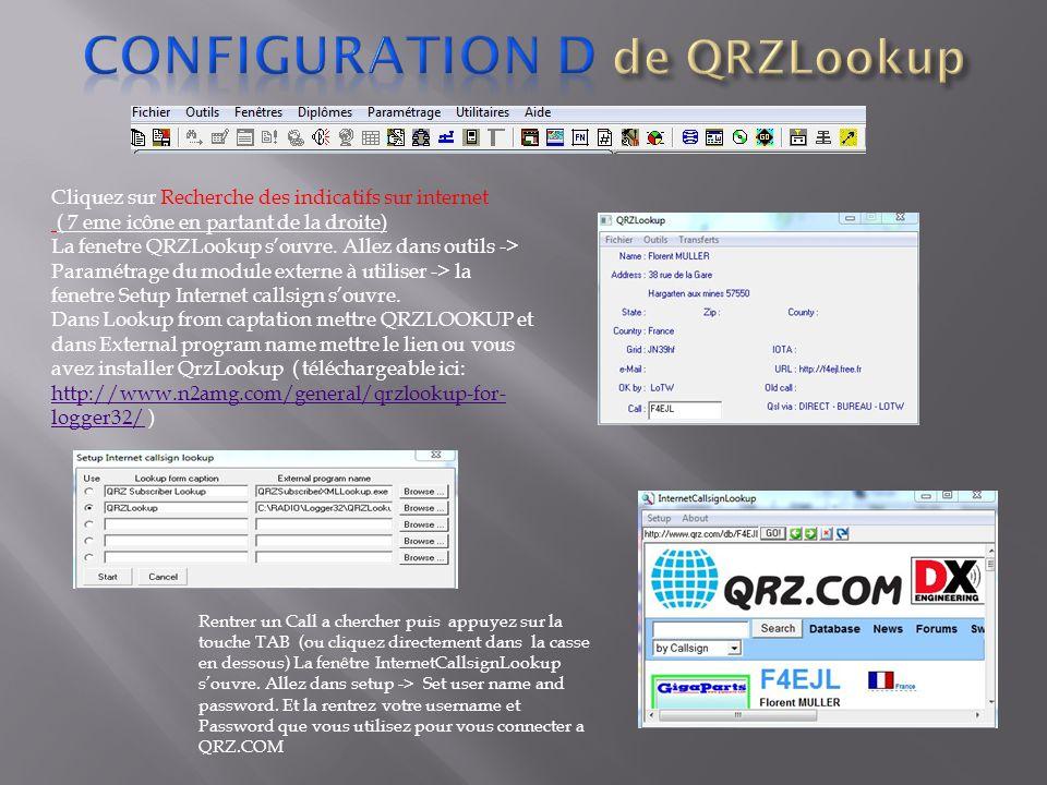Cliquez sur Recherche des indicatifs sur internet ( 7 eme icône en partant de la droite) La fenetre QRZLookup souvre. Allez dans outils -> Paramétrage