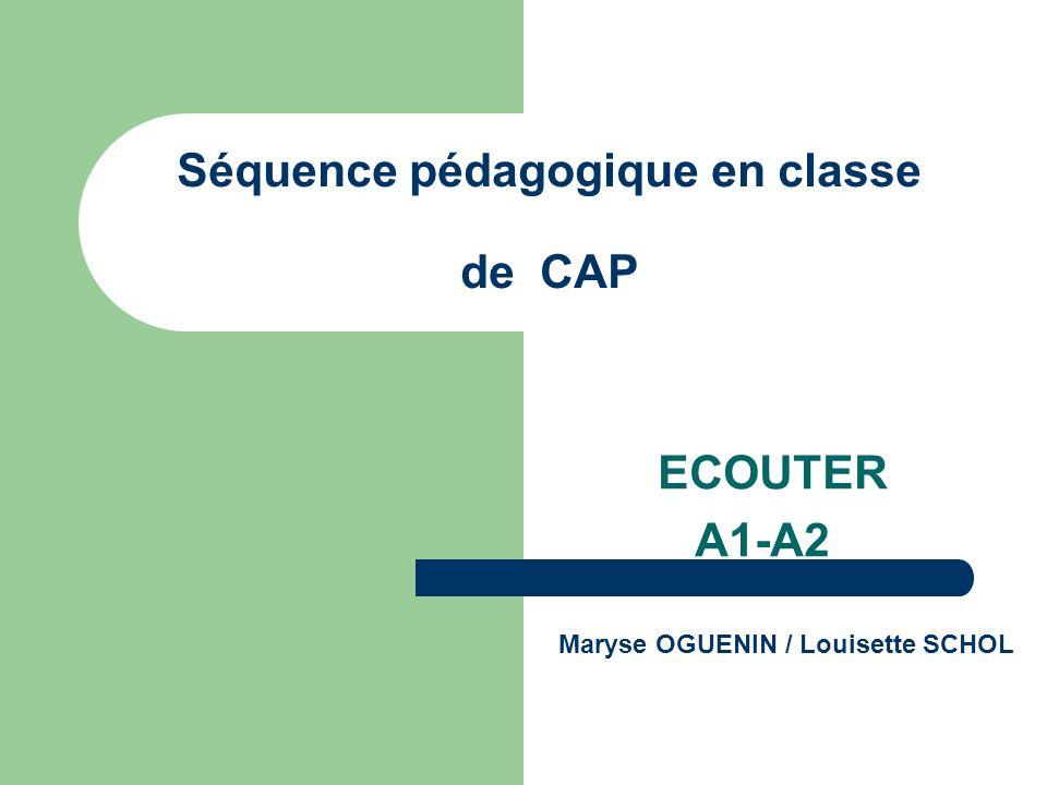 Séquence pédagogique en classe de CAP ECOUTER A1-A2 Maryse OGUENIN / Louisette SCHOL