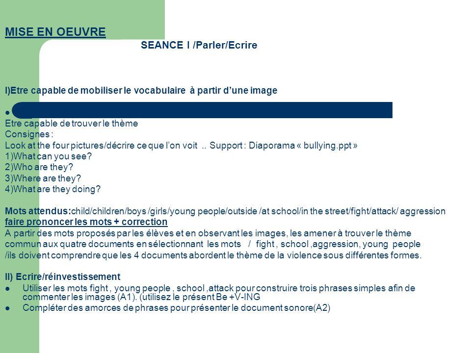 MISE EN OEUVRE SEANCE I /Parler/Ecrire I)Etre capable de mobiliser le vocabulaire à partir dune image Préparer lécoute/ Anticiper Etre capable de trou