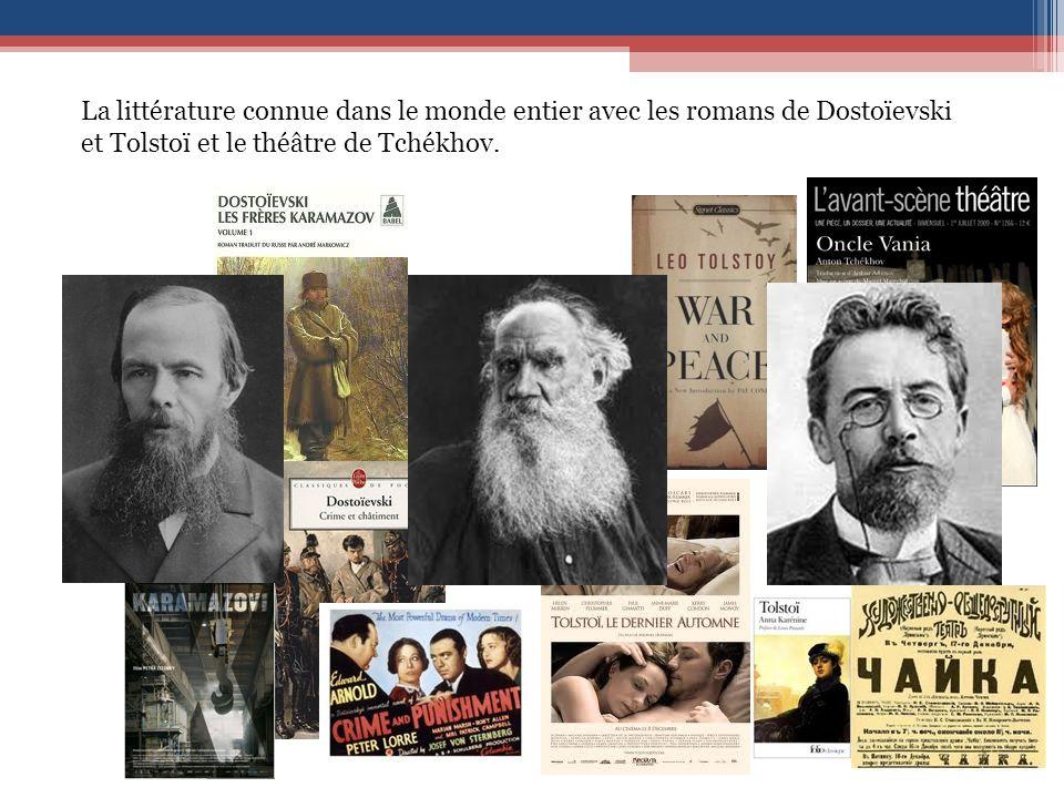 La littérature connue dans le monde entier avec les romans de Dostoïevski et Tolstoï et le théâtre de Tchékhov.