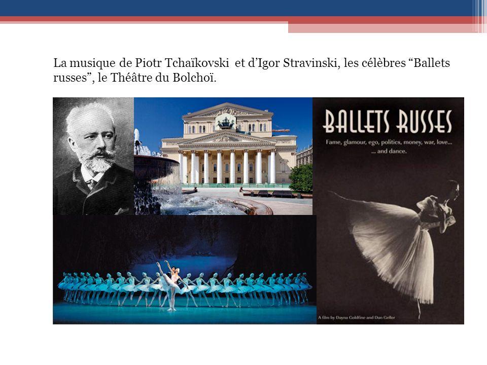 La musique de Piotr Tchaïkovski et dIgor Stravinski, les célèbres Ballets russes, le Théâtre du Bolchoï.