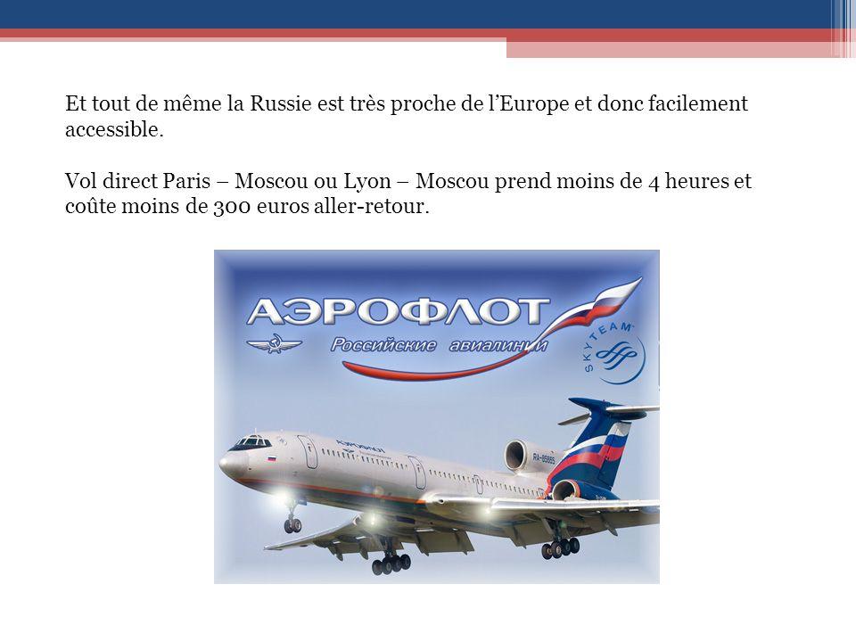 Et tout de même la Russie est très proche de lEurope et donc facilement accessible.
