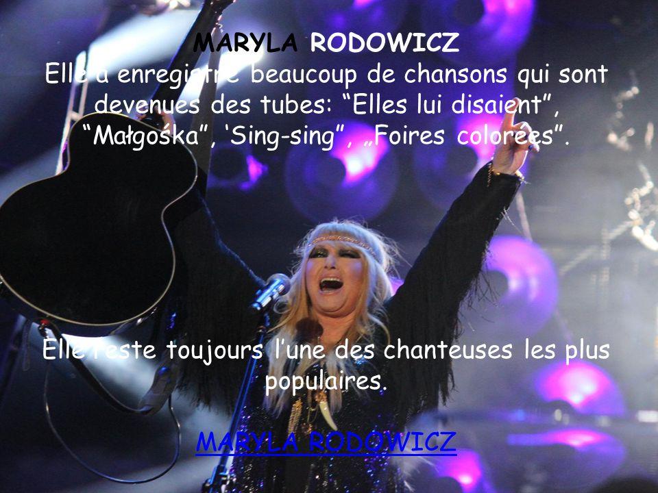 MARYLA RODOWICZ Elle a enregistré beaucoup de chansons qui sont devenues des tubes: Elles lui disaient, Małgośka, Sing-sing, Foires colorées. Elle res