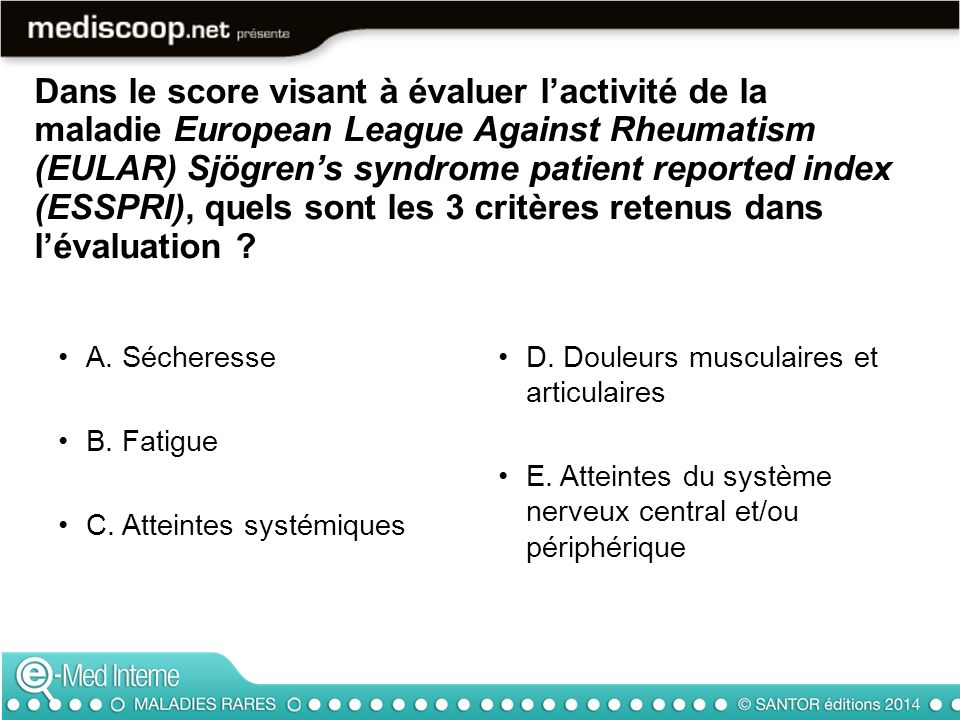 Dans le score visant à évaluer lactivité de la maladie European League Against Rheumatism (EULAR) Sjögrens syndrome patient reported index (ESSPRI), q