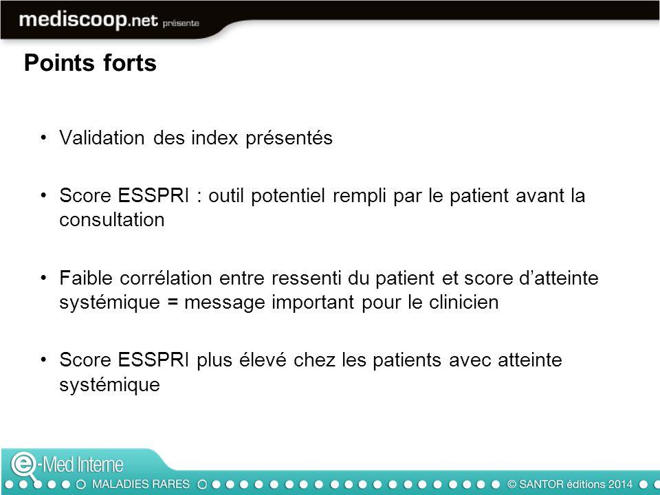 Evaluation des scores à 6 mois (maladie très chronique) Test de Shirmer et flux salivaire contraignants, peu réalisés dans de nombreux centres Symptômes oculaires : 90.9% des patients (prescription de larmes artificielles : 77.2% des patients) (Tableau 2 de larticle) Limite du score ESSDAI (Tableau 1 de larticle) : –Lymphome : sévérité = 12 –CPK entre 2 et 4N : sévérité = 12 (même si patient sous statine) Points faibles