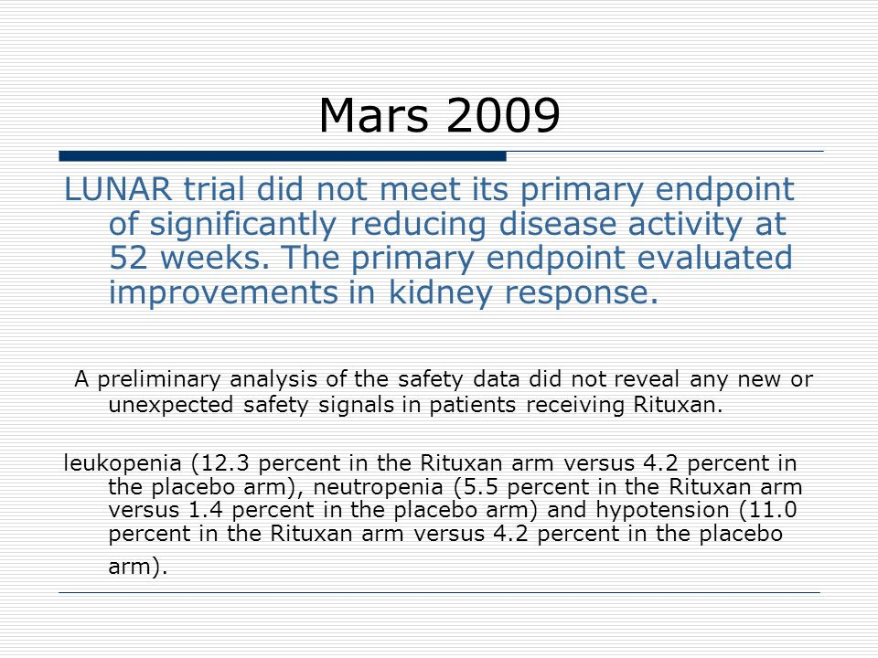Mars 2009 LUNAR trial did not meet its primary endpoint of significantly reducing disease activity at 52 weeks. The primary endpoint evaluated improve