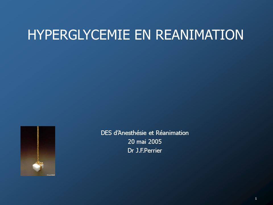 1 HYPERGLYCEMIE EN REANIMATION DES dAnesthésie et Réanimation 20 mai 2005 Dr J.F.Perrier