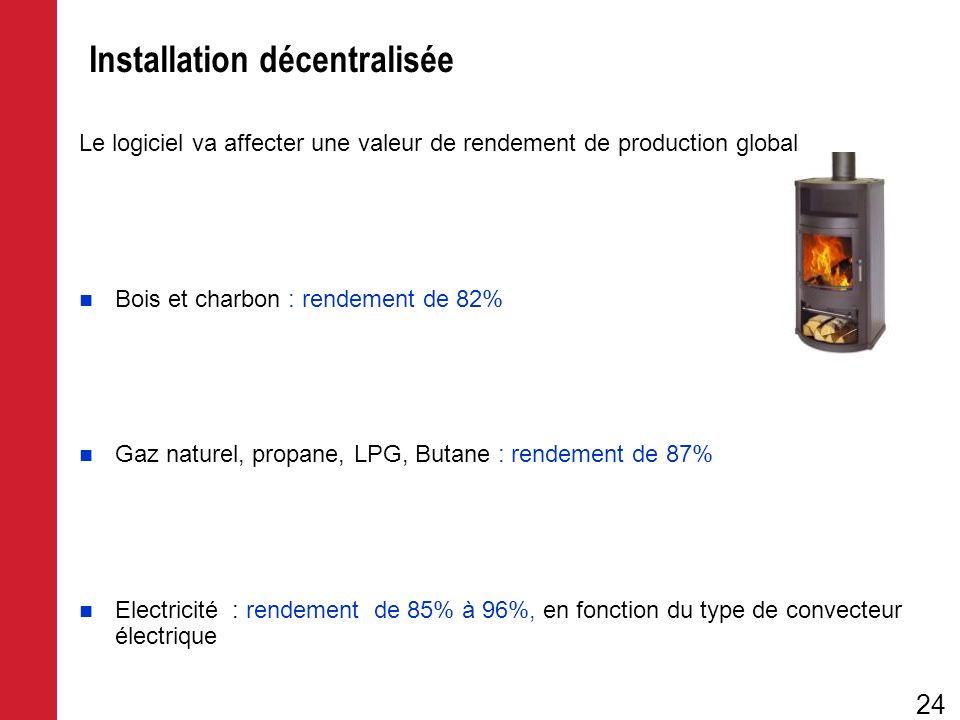 Le logiciel va affecter une valeur de rendement de production global Bois et charbon : rendement de 82% Gaz naturel, propane, LPG, Butane : rendement