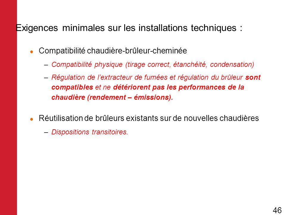 Exigences minimales sur les installations techniques : Compatibilité chaudière-brûleur-cheminée –Compatibilité physique (tirage correct, étanchéité, c