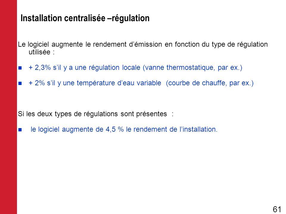 Le logiciel augmente le rendement démission en fonction du type de régulation utilisée : + 2,3% sil y a une régulation locale (vanne thermostatique, p