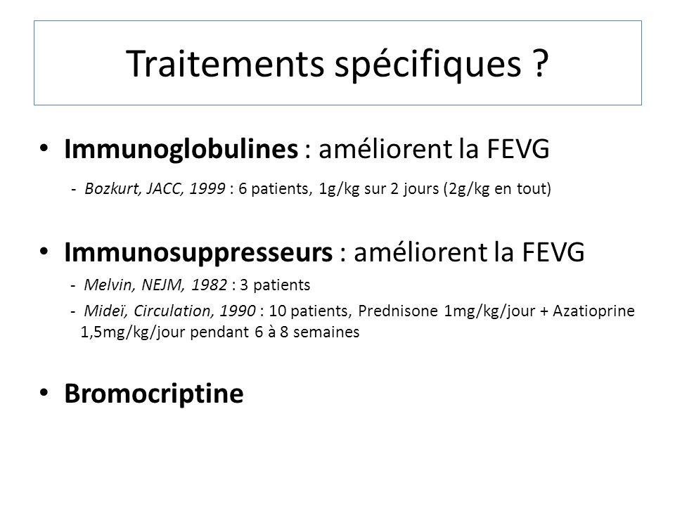 Traitements spécifiques ? Immunoglobulines : améliorent la FEVG - Bozkurt, JACC, 1999 : 6 patients, 1g/kg sur 2 jours (2g/kg en tout) Immunosuppresseu