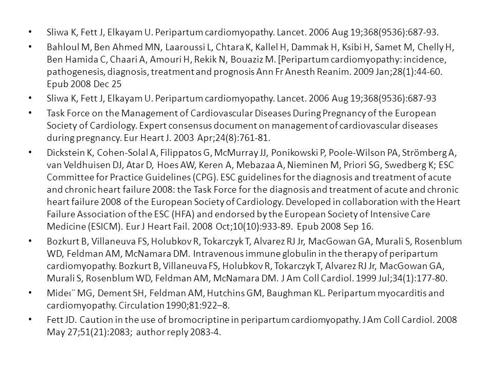Sliwa K, Fett J, Elkayam U. Peripartum cardiomyopathy. Lancet. 2006 Aug 19;368(9536):687-93. Bahloul M, Ben Ahmed MN, Laaroussi L, Chtara K, Kallel H,