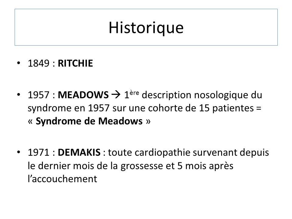 Historique 1849 : RITCHIE 1957 : MEADOWS 1 ère description nosologique du syndrome en 1957 sur une cohorte de 15 patientes = « Syndrome de Meadows » 1
