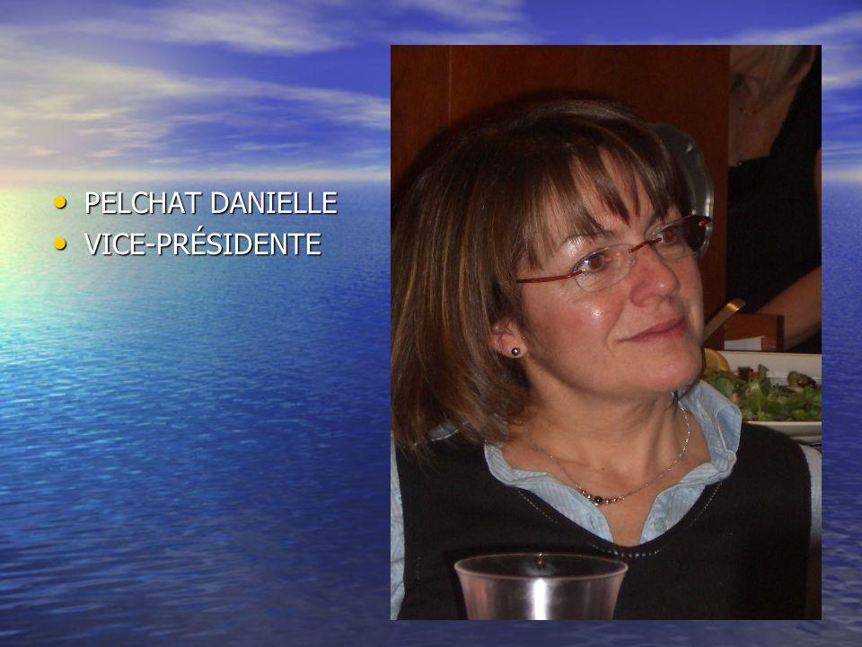 PELCHAT DANIELLE PELCHAT DANIELLE VICE-PRÉSIDENTE VICE-PRÉSIDENTE