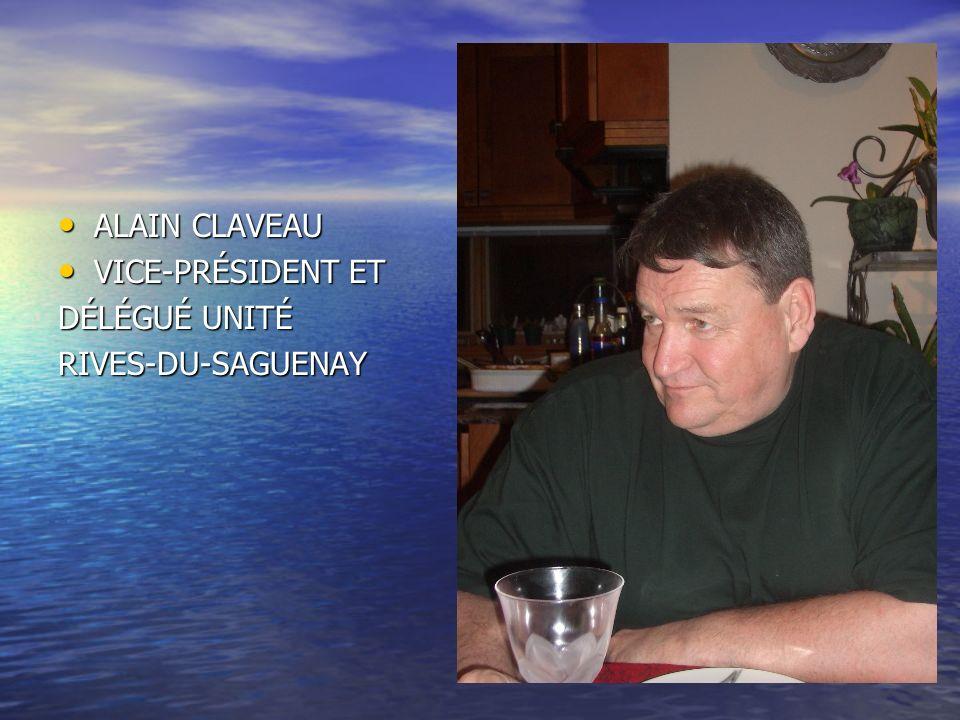 ALAIN CLAVEAU ALAIN CLAVEAU VICE-PRÉSIDENT ET VICE-PRÉSIDENT ET DÉLÉGUÉ UNITÉ RIVES-DU-SAGUENAY