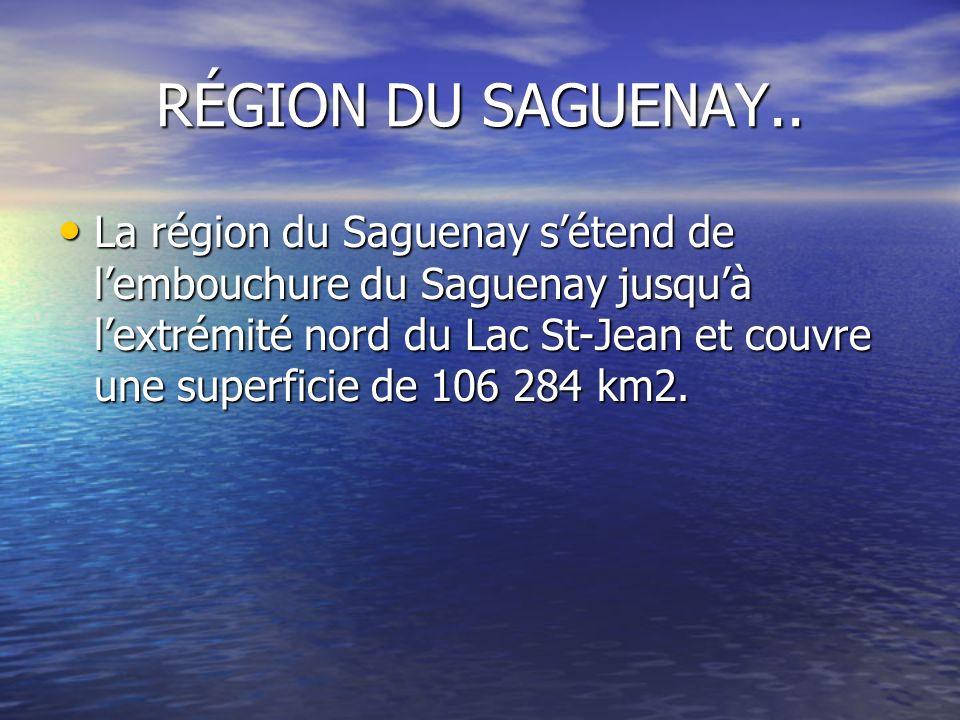 RÉGION DU SAGUENAY.. La région du Saguenay sétend de lembouchure du Saguenay jusquà lextrémité nord du Lac St-Jean et couvre une superficie de 106 284