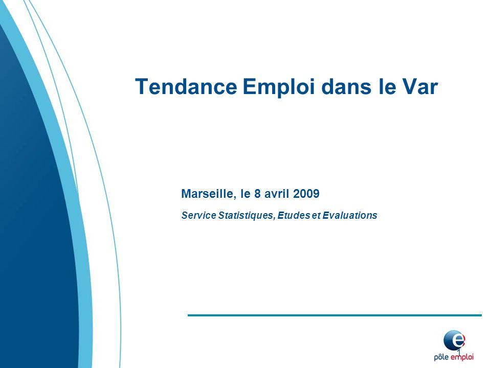 1 Tendance Emploi dans le Var Service Statistiques, Etudes et Evaluations Marseille, le 8 avril 2009