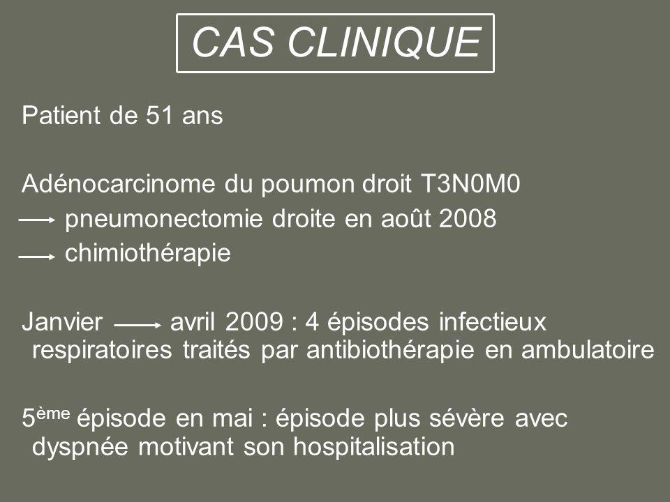 CAS CLINIQUE Patient de 51 ans Adénocarcinome du poumon droit T3N0M0 pneumonectomie droite en août 2008 chimiothérapie Janvier avril 2009 : 4 épisodes