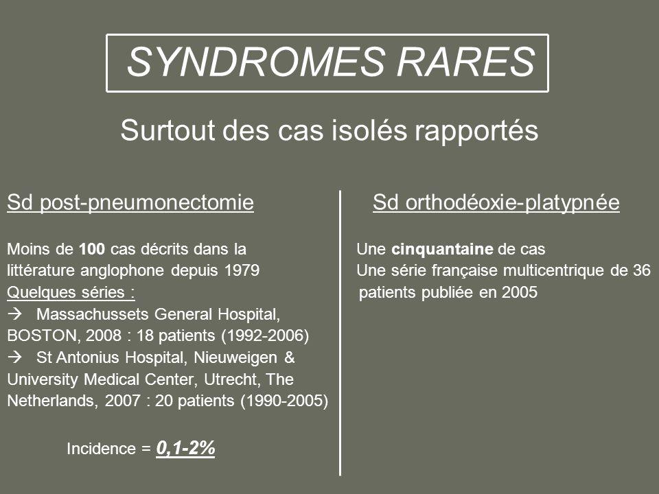 SYNDROMES RARES Surtout des cas isolés rapportés Sd post-pneumonectomie Sd orthodéoxie-platypnée Moins de 100 cas décrits dans la Une cinquantaine de