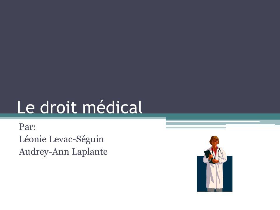 Le droit médical Par: Léonie Levac-Séguin Audrey-Ann Laplante