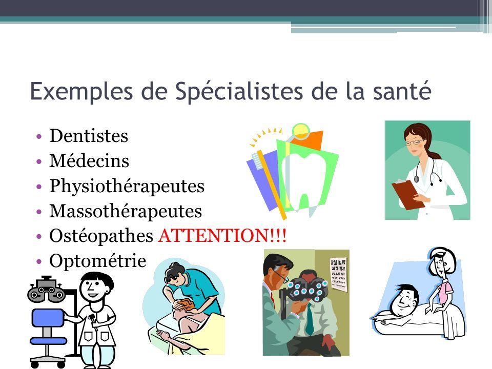 Exemples de Spécialistes de la santé Dentistes Médecins Physiothérapeutes Massothérapeutes Ostéopathes ATTENTION!!! Optométrie