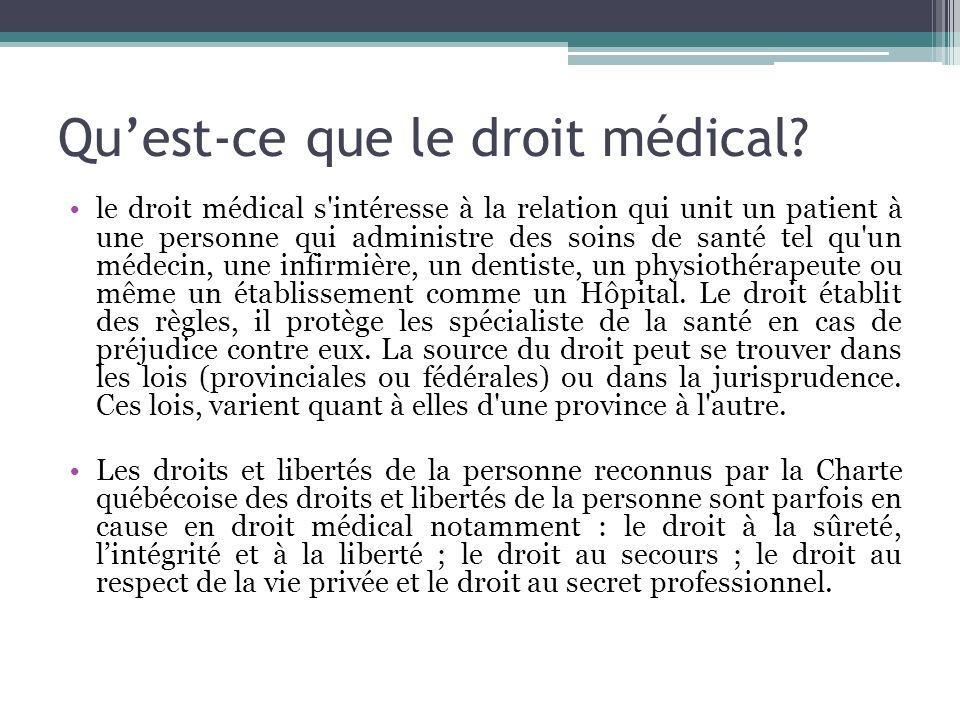 Quest-ce que le droit médical? le droit médical s'intéresse à la relation qui unit un patient à une personne qui administre des soins de santé tel qu'