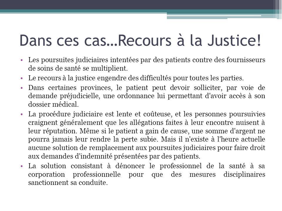 Dans ces cas…Recours à la Justice! Les poursuites judiciaires intentées par des patients contre des fournisseurs de soins de santé se multiplient. Le