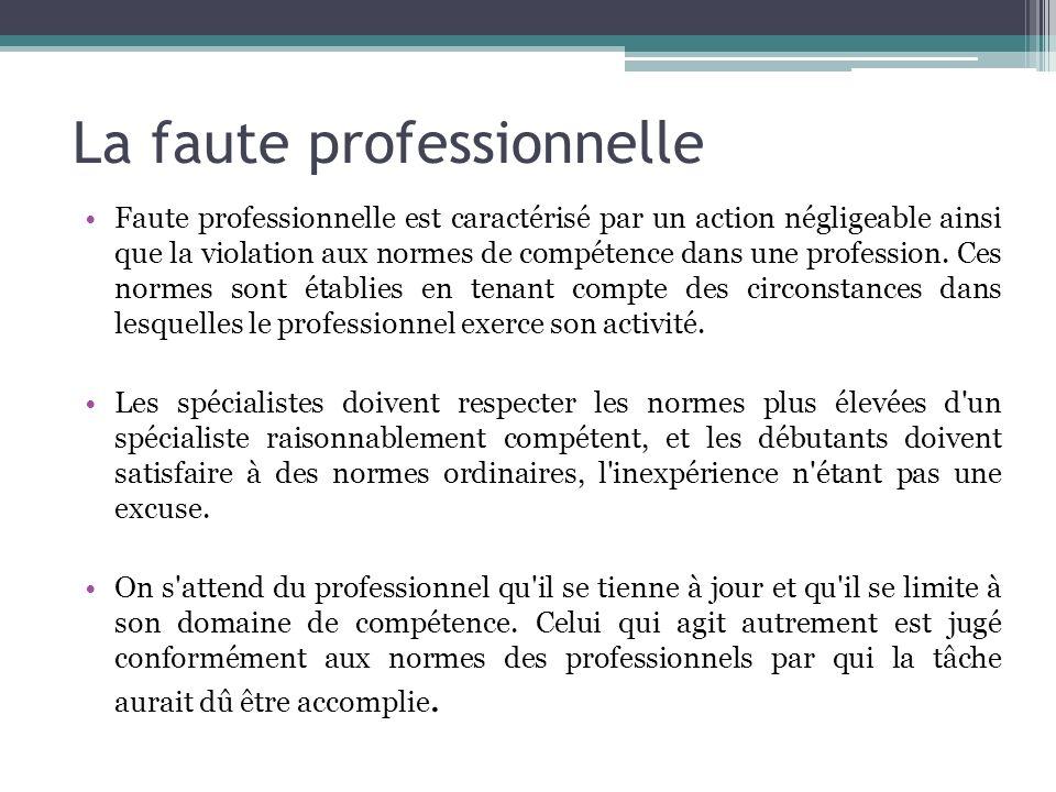 La faute professionnelle Faute professionnelle est caractérisé par un action négligeable ainsi que la violation aux normes de compétence dans une prof