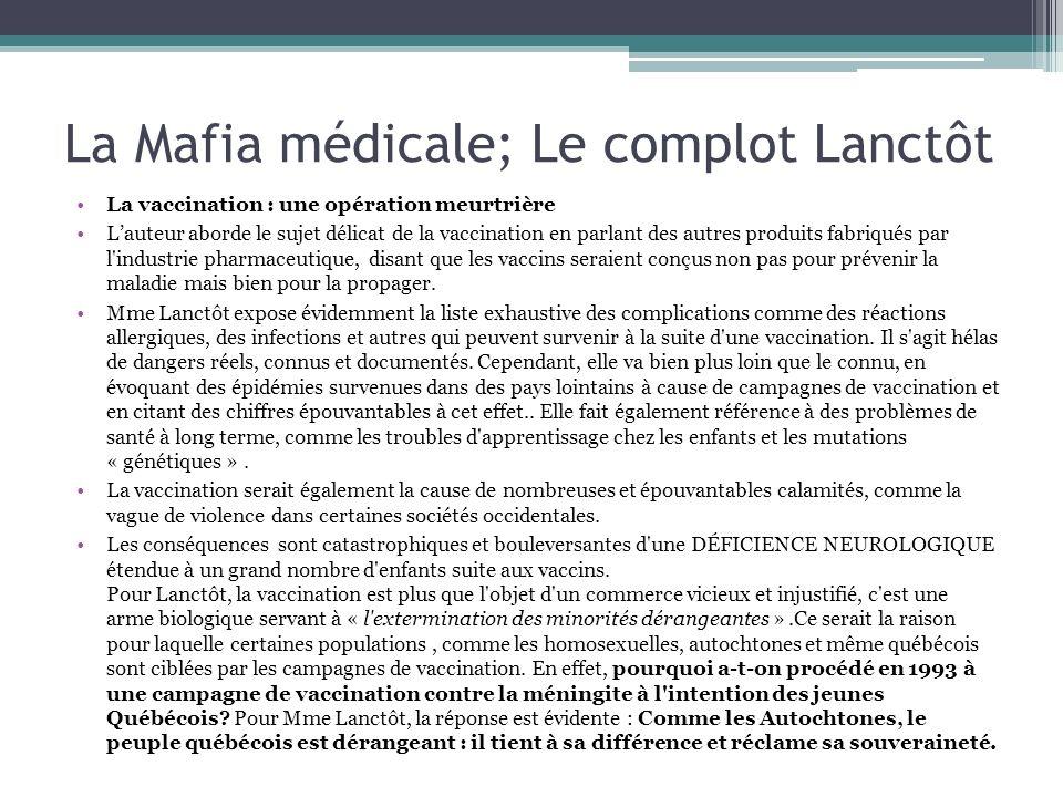 La Mafia médicale; Le complot Lanctôt La vaccination : une opération meurtrière Lauteur aborde le sujet délicat de la vaccination en parlant des autre
