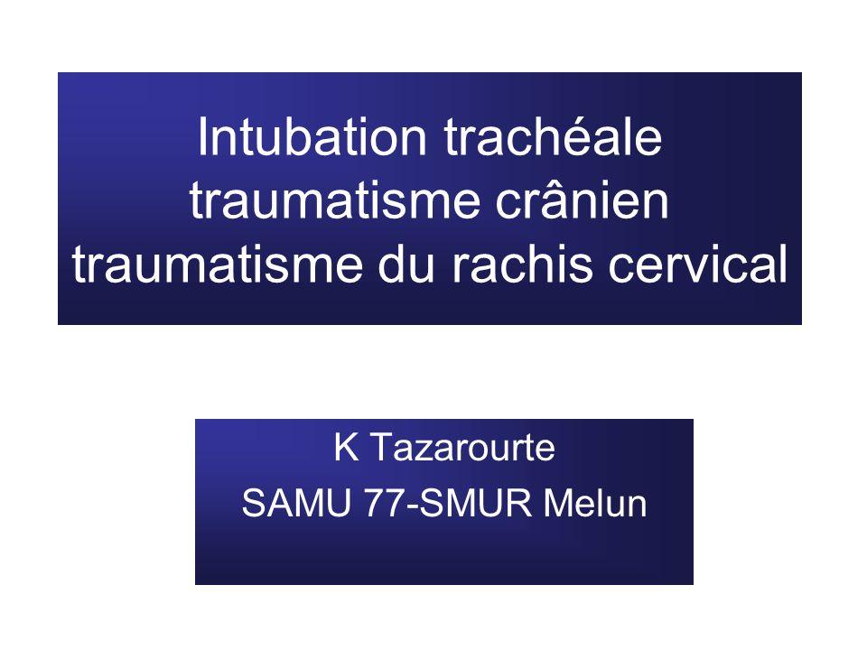 Intubation trachéale traumatisme crânien traumatisme du rachis cervical K Tazarourte SAMU 77-SMUR Melun