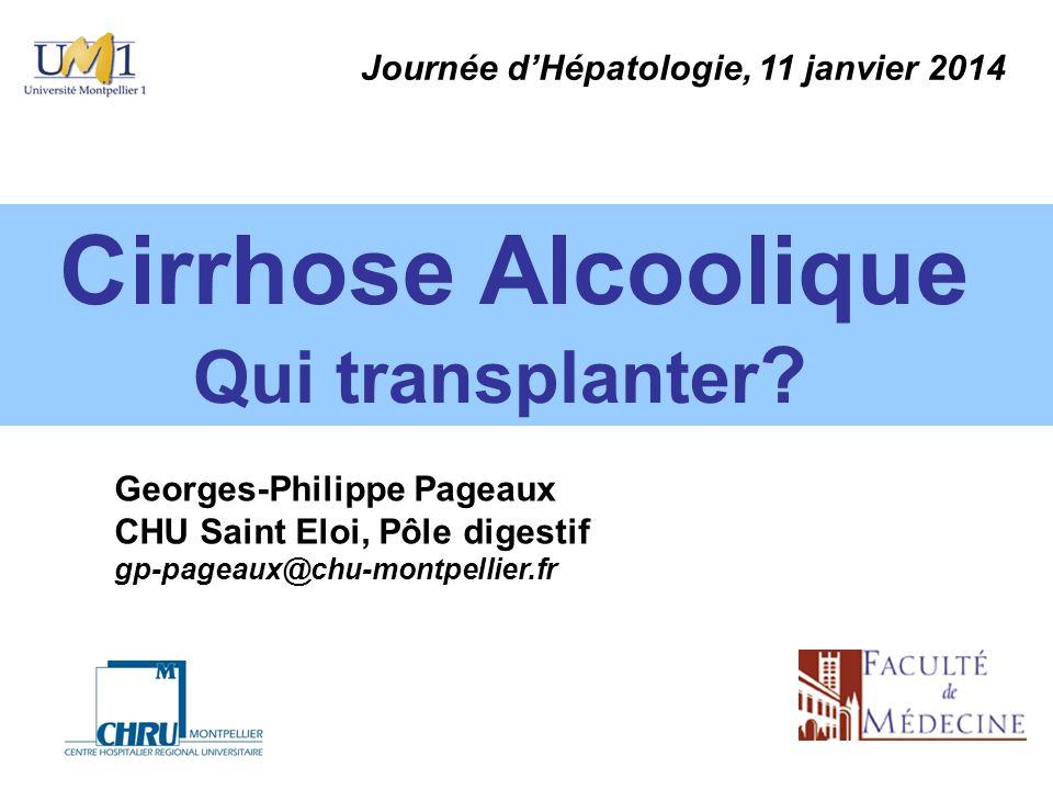 Cirrhose Alcoolique Qui transplanter ? Journée dHépatologie, 11 janvier 2014 Georges-Philippe Pageaux CHU Saint Eloi, Pôle digestif gp-pageaux@chu-mon