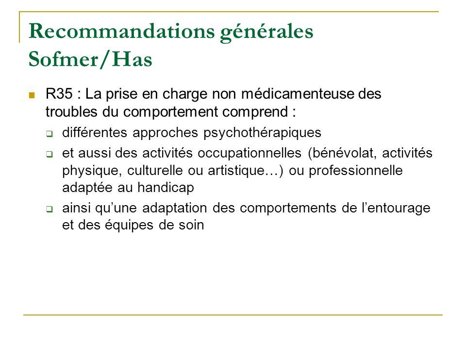 Recommandations générales Sofmer/Has R35 : La prise en charge non médicamenteuse des troubles du comportement comprend : différentes approches psychot