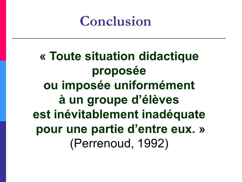 « Toute situation didactique proposée ou imposée uniformément à un groupe délèves est inévitablement inadéquate pour une partie dentre eux. » (Perreno
