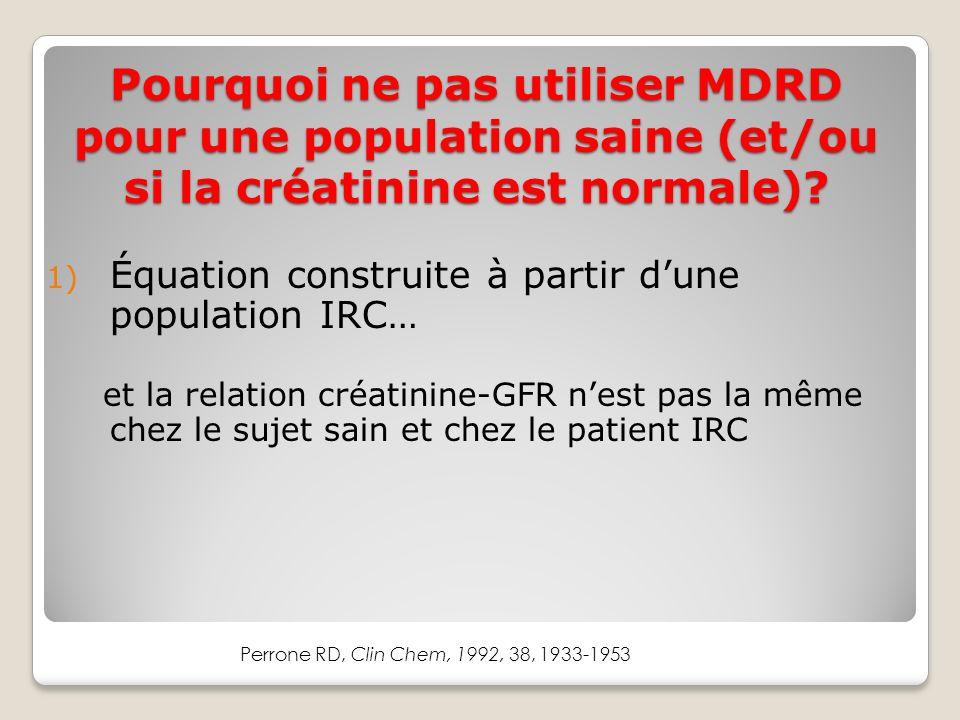 Pourquoi ne pas utiliser MDRD pour une population saine (et/ou si la créatinine est normale).