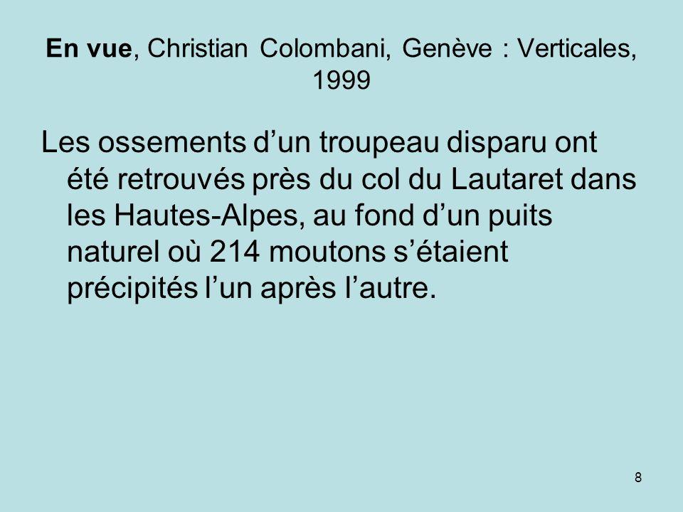 8 En vue, Christian Colombani, Genève : Verticales, 1999 Les ossements dun troupeau disparu ont été retrouvés près du col du Lautaret dans les Hautes-