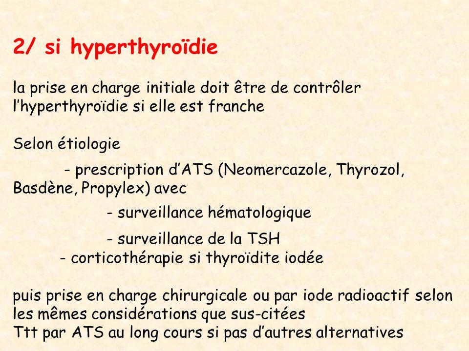 2/ si hyperthyroïdie la prise en charge initiale doit être de contrôler lhyperthyroïdie si elle est franche Selon étiologie - prescription dATS (Neome