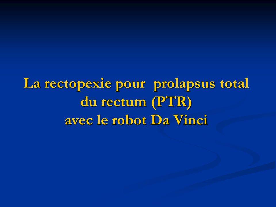 La rectopexie pour prolapsus total du rectum (PTR) avec le robot Da Vinci