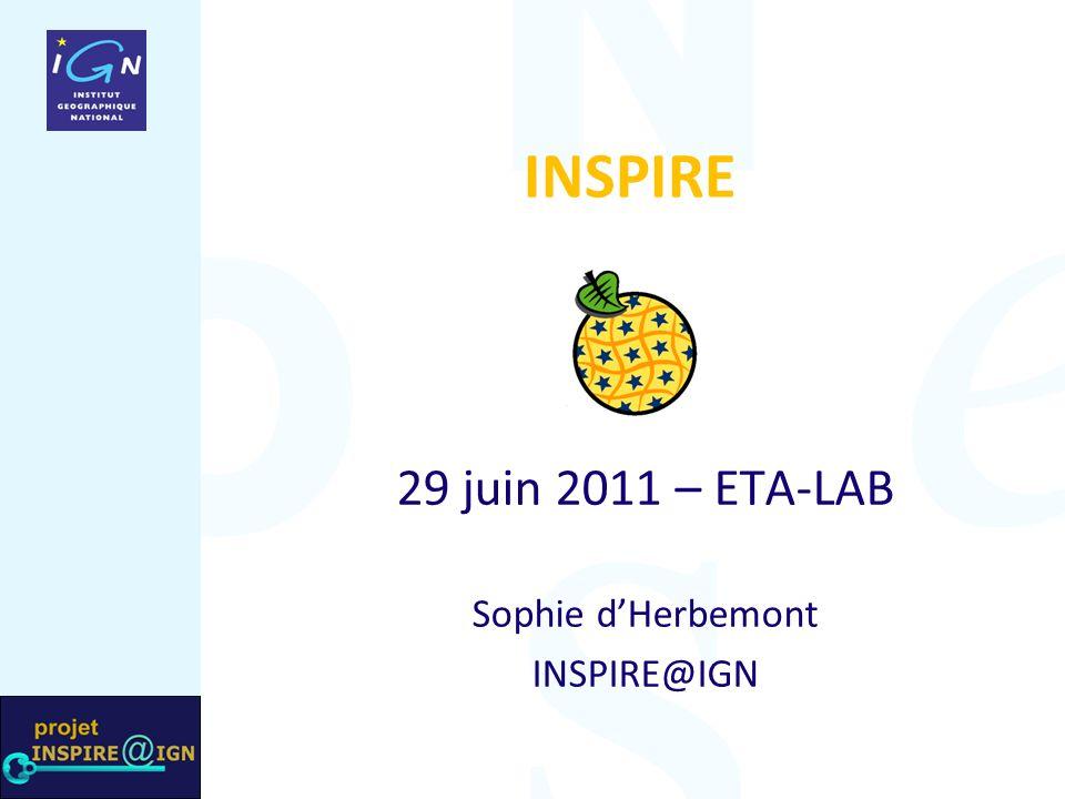 INSPIRE 29 juin 2011 – ETA-LAB Sophie dHerbemont INSPIRE@IGN