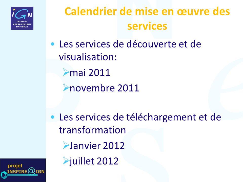 Calendrier de mise en œuvre des services Les services de découverte et de visualisation: mai 2011 novembre 2011 Les services de téléchargement et de transformation Janvier 2012 juillet 2012