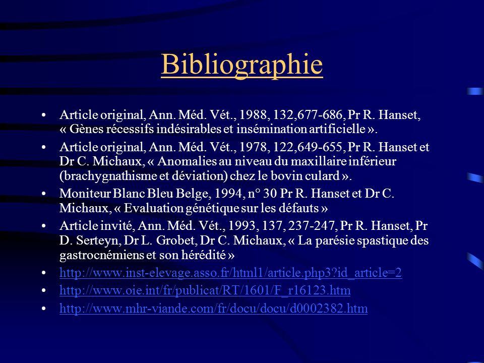 Bibliographie Article original, Ann. Méd. Vét., 1988, 132,677-686, Pr R. Hanset, « Gènes récessifs indésirables et insémination artificielle ». Articl